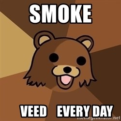Pedobear - Smoke       Veed    every day
