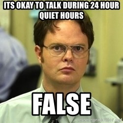 Dwight Schrute - Its okay to talk during 24 hour quiet hours False