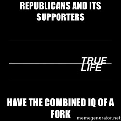 MTV True Life - Republicans and its Supporters   Have The comBined iq of a fork