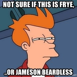 Futurama Fry - Not sure if this is frye, ..or jameson beardless