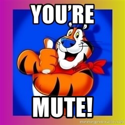 Tony The Tiger - You're Mute!