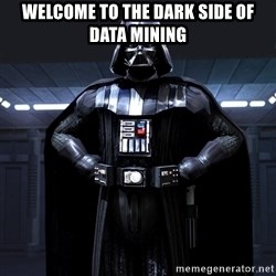 Darth Vader - welcome to the dark side of data mining