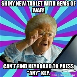 "old lady - Shiny new tablet with gems of war! Can't find keyboard to press ""ANY"" key."
