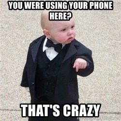 Mafia Baby - you were using your phone here? That's crazy