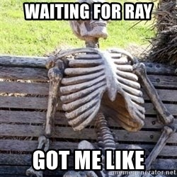 Waiting For Op - Waiting for ray GOT ME LIKE