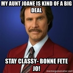 Anchorman Birthday - my aunt Joane is kind of a big deal Stay classy- bonne fete Jo!
