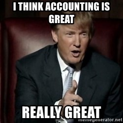 Donald Trump - i think accounting is great  really great
