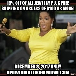 Overly-Excited Oprah!!!  - 15% off of all jewelry plus free shipping on orders of $100 or more! December 8, 2017 only! Upowlnight.origamiowl.com