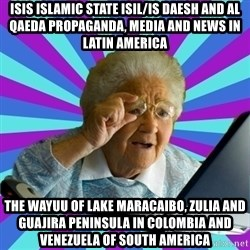 old lady - ISIS Islamic State ISIL/IS Daesh and Al Qaeda Propaganda, Media and News in Latin America The Wayuu of Lake Maracaibo, Zulia and Guajira Peninsula in Colombia and Venezuela of South America