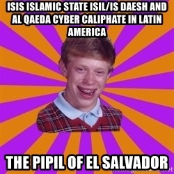 Unlucky Brian Strikes Again - ISIS Islamic State ISIL/IS Daesh and Al Qaeda Cyber Caliphate in Latin America The Pipil of El Salvador