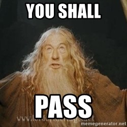 You shall not pass - you shall Pass
