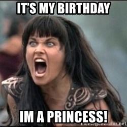 xena mad - It's my Birthday Im a princess!