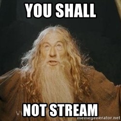 You shall not pass - you shall not stream