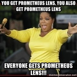 Overly-Excited Oprah!!!  - You get Prometheus lens, You also get prometheus lens Everyone gets prometheus lens!!!