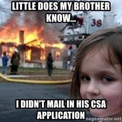 Disaster Girl - Little does my brother know...  I DIDN'T MAIL IN HIS CSA APPLICATION