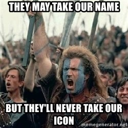 Brave Heart Freedom - They May take our name But they'll never take our icon