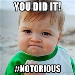 Victory Baby - You Did it! #notorious