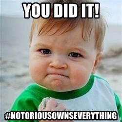 Victory Baby - You Did it! #notoriousownseverything