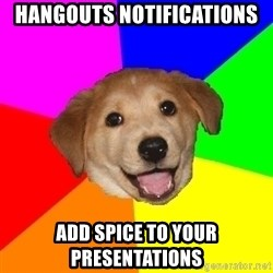 Advice Dog - hangouts notifications add spice to your presentations