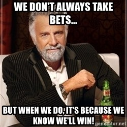 Dos Equis Guy gives advice - We don't always take bets... But when we do, it's because we know we'll win!