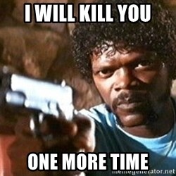 Pulp Fiction - i will kill YOU one more time