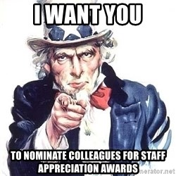 Uncle Sam - I WANT YOU TO NOMINATE COLLEAGUES FOR STAFF APPRECIATION AWARDS