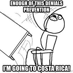 Desk Flip Rage Guy - Enough of this denials prevention I'm going to Costa rica!