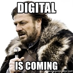 Brace yourself - Digital Is coming