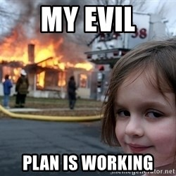Disaster Girl - my evil plan is working