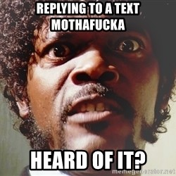Mad Samuel L Jackson - Replying to a text mothafucka Heard of it?