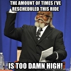Rent Is Too Damn High - The amount of times I've rescheduled this ride Is too damn high!