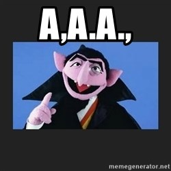 The Count from Sesame Street - a,a.a.,