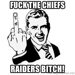 middle finger - Fuck the chiefs RAIDERS bitch!
