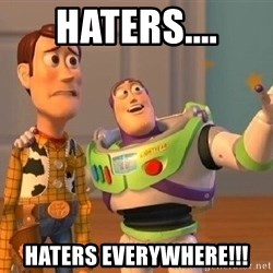 Consequences Toy Story - Haters.... Haters Everywhere!!!