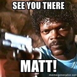 Pulp Fiction - See you there MAtt!