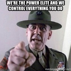 Military logic - we're the power Elite and we control everything you do