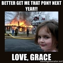burning house girl - Better get me that pony next year!! Love, grace