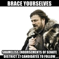 Winter is Coming - Brace yourselves ShamEless eNdorsements of senate district 27 candidates to follow