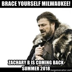 Winter is Coming - BRACE YOURSELF MILWAUKEE!  Zachary B is coming back summer 2018