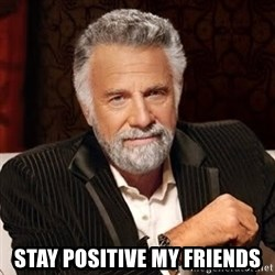 Stay Thirsty - Stay positive my Friends