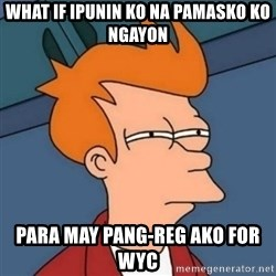 Not sure if troll - what if ipunin ko na pamasko ko ngayon para may pang-reg ako for wyc