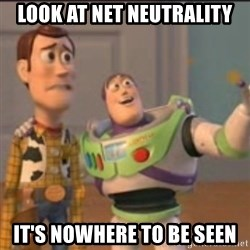 Buzz - look at net neutrality it's nowhere to be seen