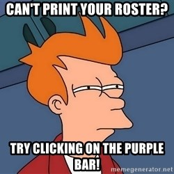 Futurama Fry - Can't print your roster? try clicking on the purple bar!