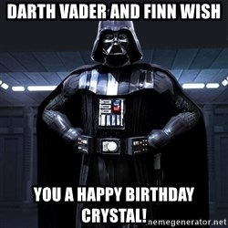 Darth Vader - Darth Vader and finn wish you a happy birthday Crystal!