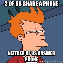 Futurama Fry - 2 of us share a phone neither of us answer phone