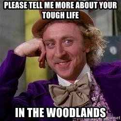 WillyWonka - PLease tell me more about your tough life In the woodlands