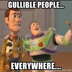Buzz - Gullible people... Everywhere....