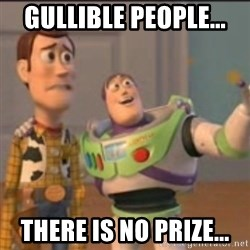 Buzz - Gullible people...  There is no prize...