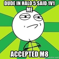 Challenge Accepted 2 - Dude in halo 5 said 1v1 me accepted m8