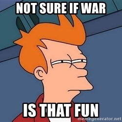 Futurama Fry - Not sure if war is that fun